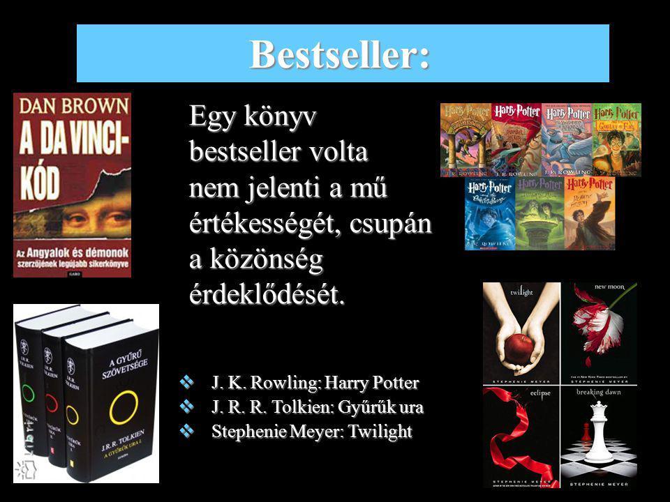 Bestseller: Egy könyv bestseller volta nem jelenti a mű értékességét, csupán a közönség érdeklődését.
