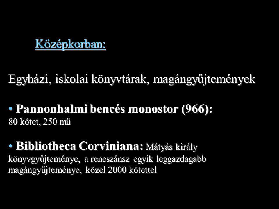Középkorban: Egyházi, iskolai könyvtárak, magángyűjtemények. Pannonhalmi bencés monostor (966): 80 kötet, 250 mű.