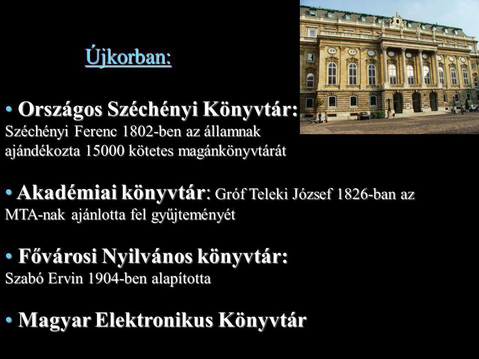 Újkorban: Országos Széchényi Könyvtár: Széchényi Ferenc 1802-ben az államnak ajándékozta 15000 kötetes magánkönyvtárát.