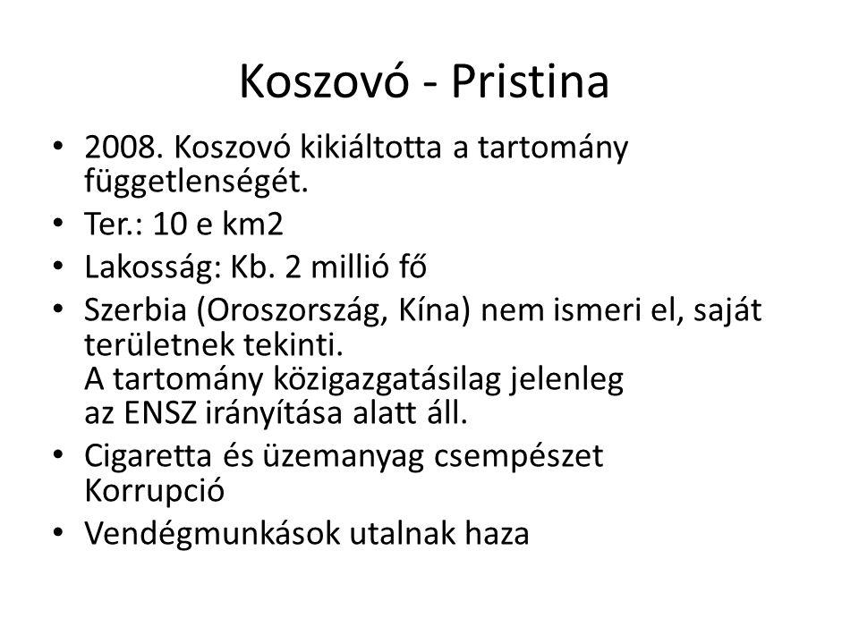 Koszovó - Pristina 2008. Koszovó kikiáltotta a tartomány függetlenségét. Ter.: 10 e km2. Lakosság: Kb. 2 millió fő.