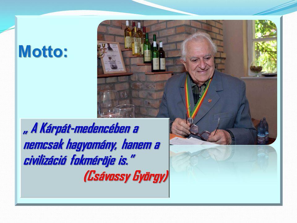 """Motto: """" A Kárpát-medencében a nemcsak hagyomány, hanem a civilizáció fokméröje is. (Csávossy György)"""
