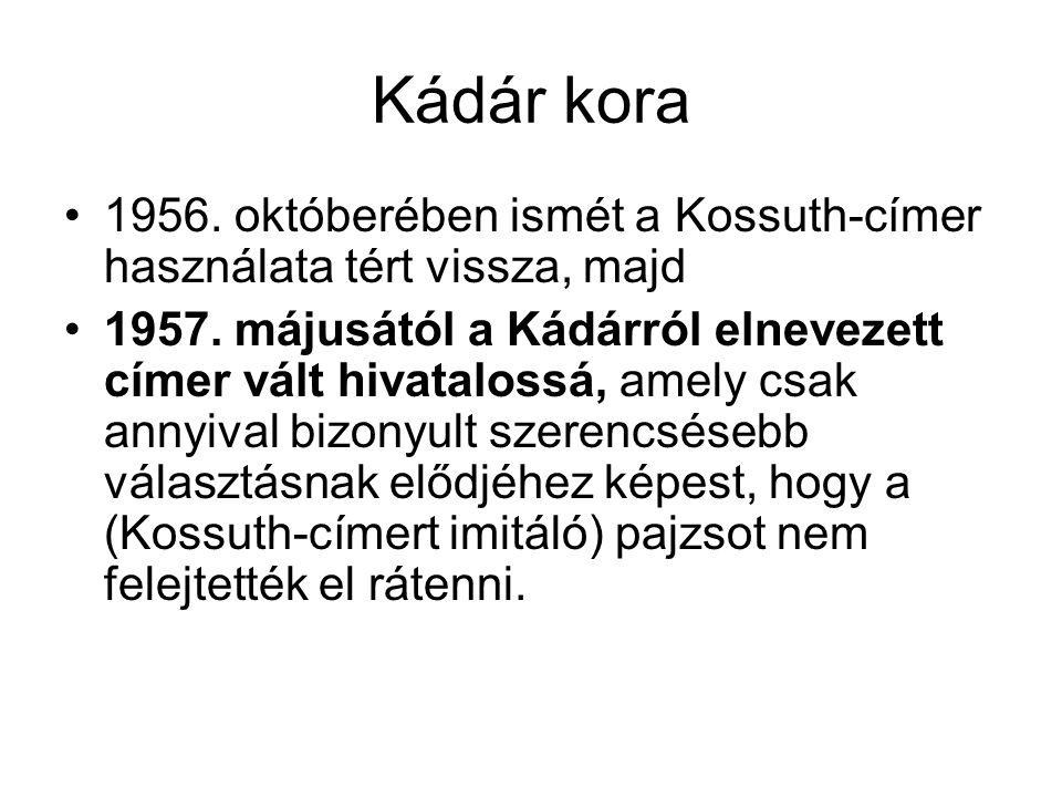 Kádár kora 1956. októberében ismét a Kossuth-címer használata tért vissza, majd.