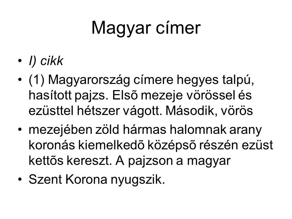 Magyar címer I) cikk. (1) Magyarország címere hegyes talpú, hasított pajzs. Elsõ mezeje vörössel és ezüsttel hétszer vágott. Második, vörös.