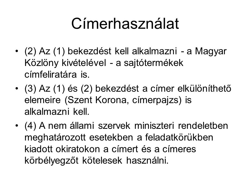 Címerhasználat (2) Az (1) bekezdést kell alkalmazni - a Magyar Közlöny kivételével - a sajtótermékek címfeliratára is.