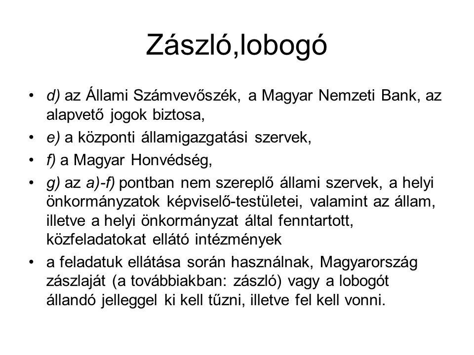 Zászló,lobogó d) az Állami Számvevőszék, a Magyar Nemzeti Bank, az alapvető jogok biztosa, e) a központi államigazgatási szervek,