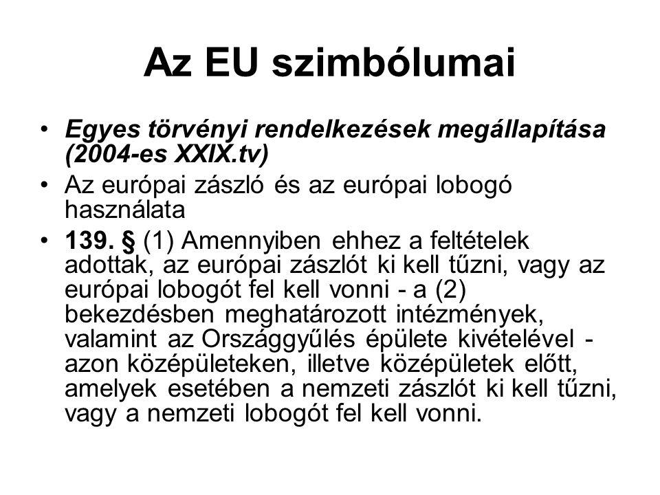 Az EU szimbólumai Egyes törvényi rendelkezések megállapítása (2004-es XXIX.tv) Az európai zászló és az európai lobogó használata.