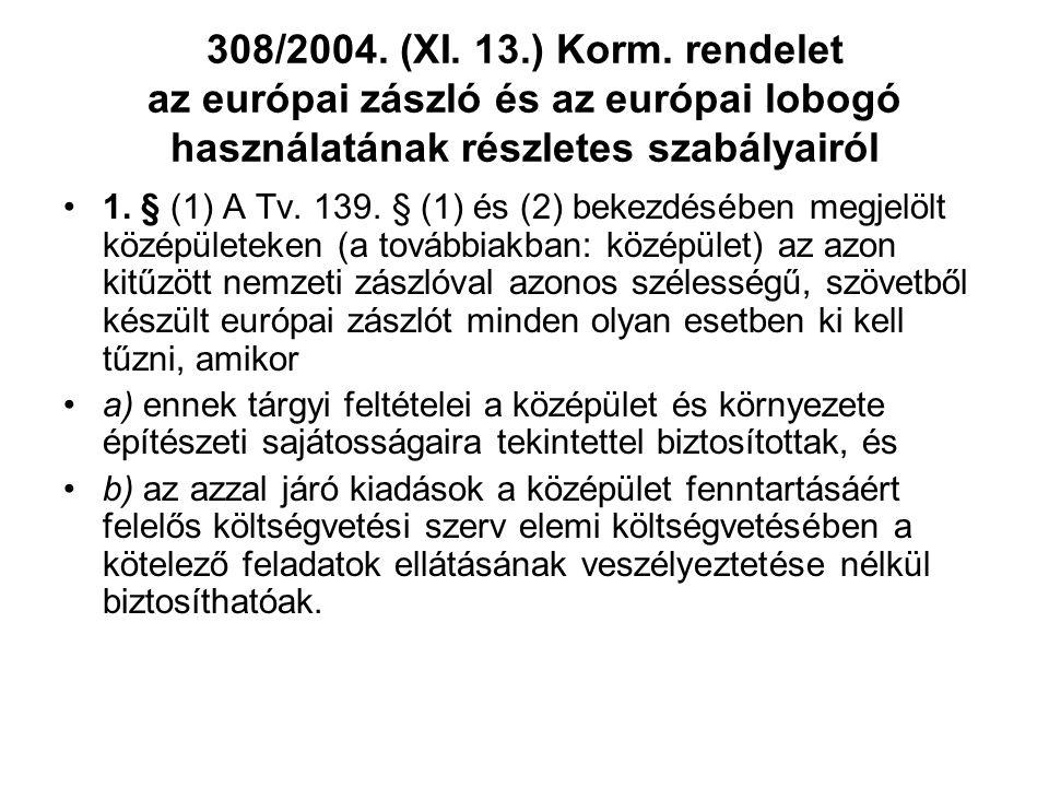 308/2004. (XI. 13.) Korm. rendelet az európai zászló és az európai lobogó használatának részletes szabályairól