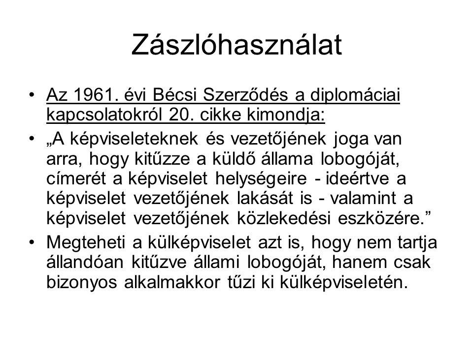 Zászlóhasználat Az 1961. évi Bécsi Szerződés a diplomáciai kapcsolatokról 20. cikke kimondja: