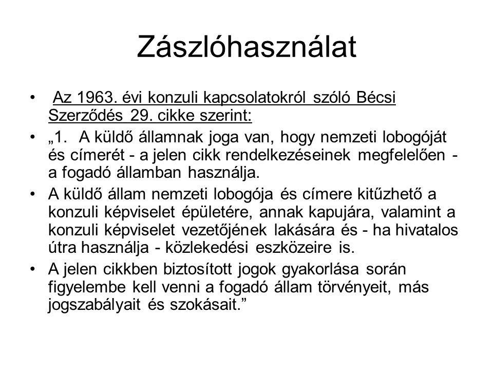Zászlóhasználat Az 1963. évi konzuli kapcsolatokról szóló Bécsi Szerződés 29. cikke szerint: