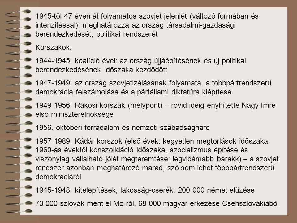 1945-től 47 éven át folyamatos szovjet jelenlét (változó formában és intenzitással): meghatározza az ország társadalmi-gazdasági berendezkedését, politikai rendszerét