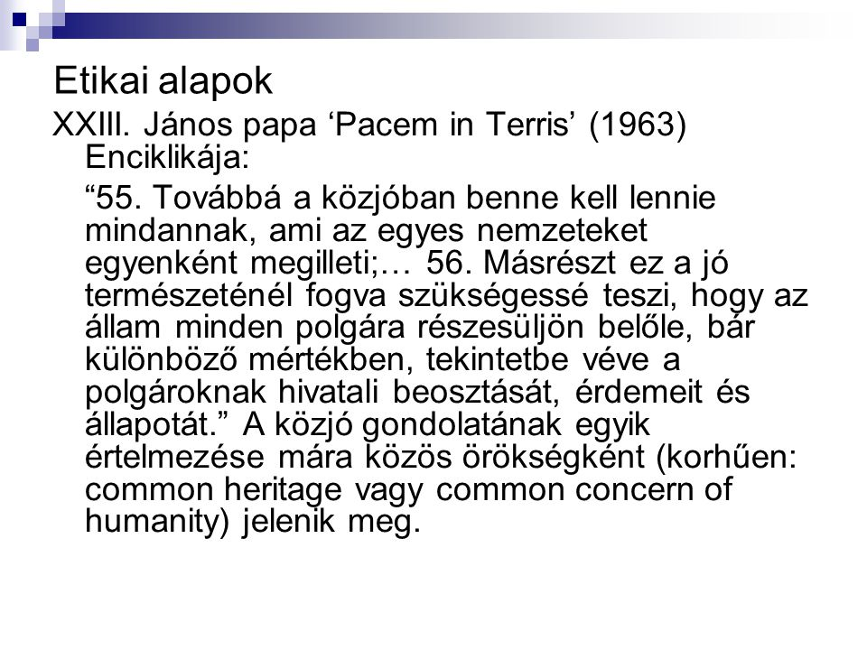Etikai alapok XXIII. János papa 'Pacem in Terris' (1963) Enciklikája:
