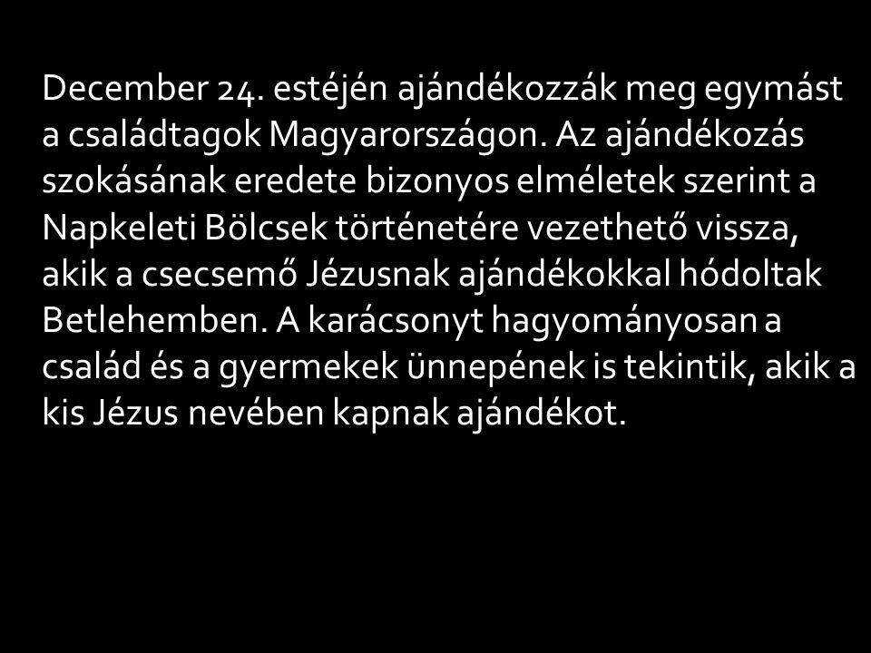 December 24. estéjén ajándékozzák meg egymást a családtagok Magyarországon.