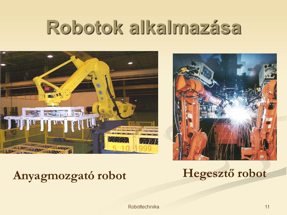 Robotok alkalmazása Hegesztő robot Anyagmozgató robot Robottechnika
