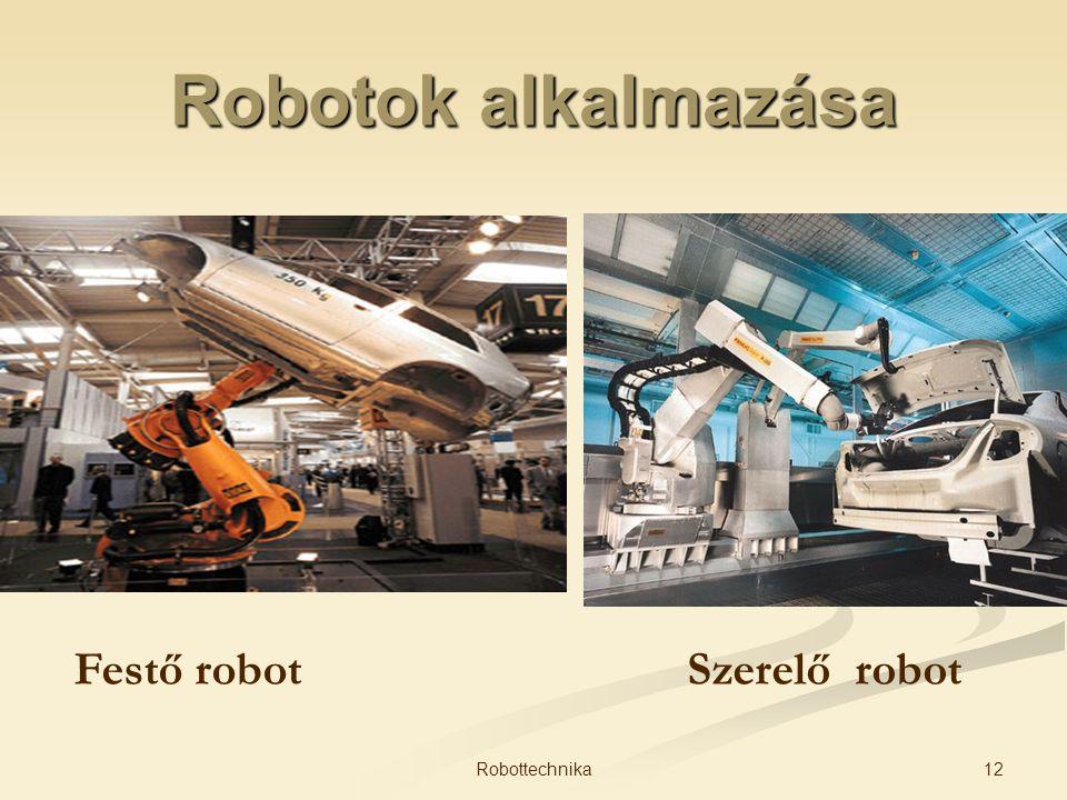 Robotok alkalmazása Festő robot Szerelő robot Robottechnika