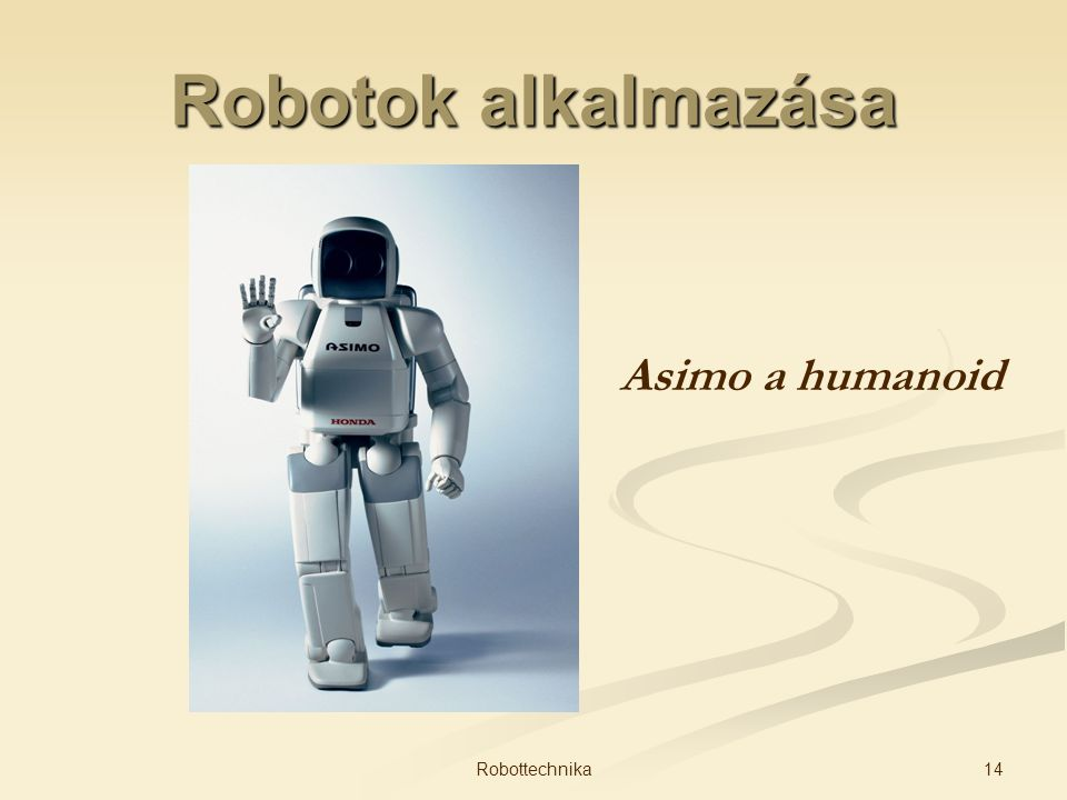 Robotok alkalmazása Asimo a humanoid Robottechnika
