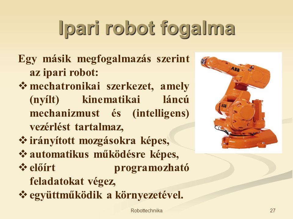 Ipari robot fogalma Egy másik megfogalmazás szerint az ipari robot:
