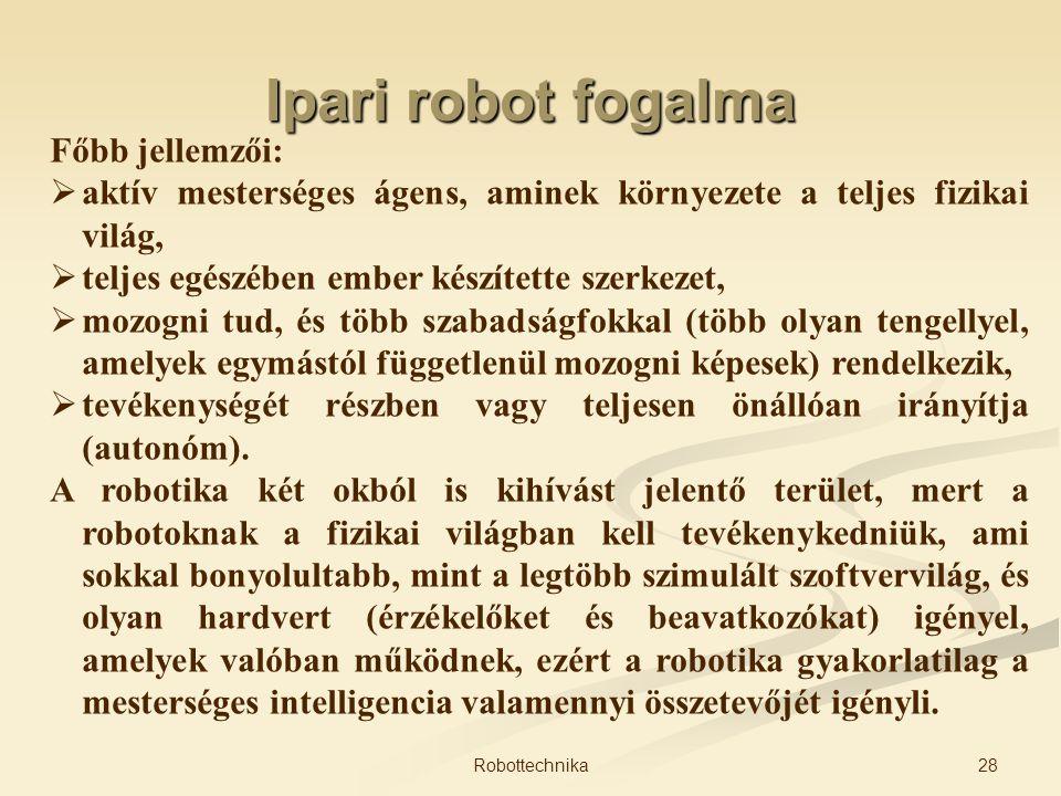 Ipari robot fogalma Főbb jellemzői: