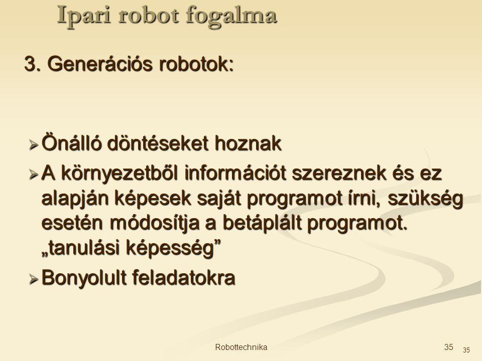 Ipari robot fogalma 3. Generációs robotok: Önálló döntéseket hoznak
