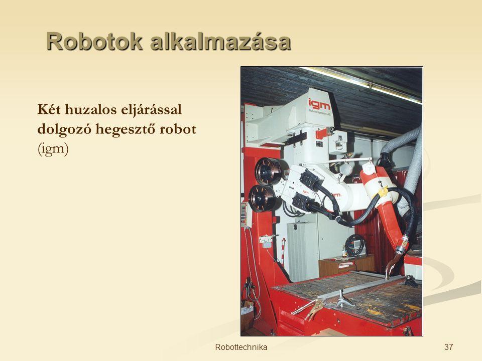 Robotok alkalmazása Két huzalos eljárással dolgozó hegesztő robot (igm) Robottechnika