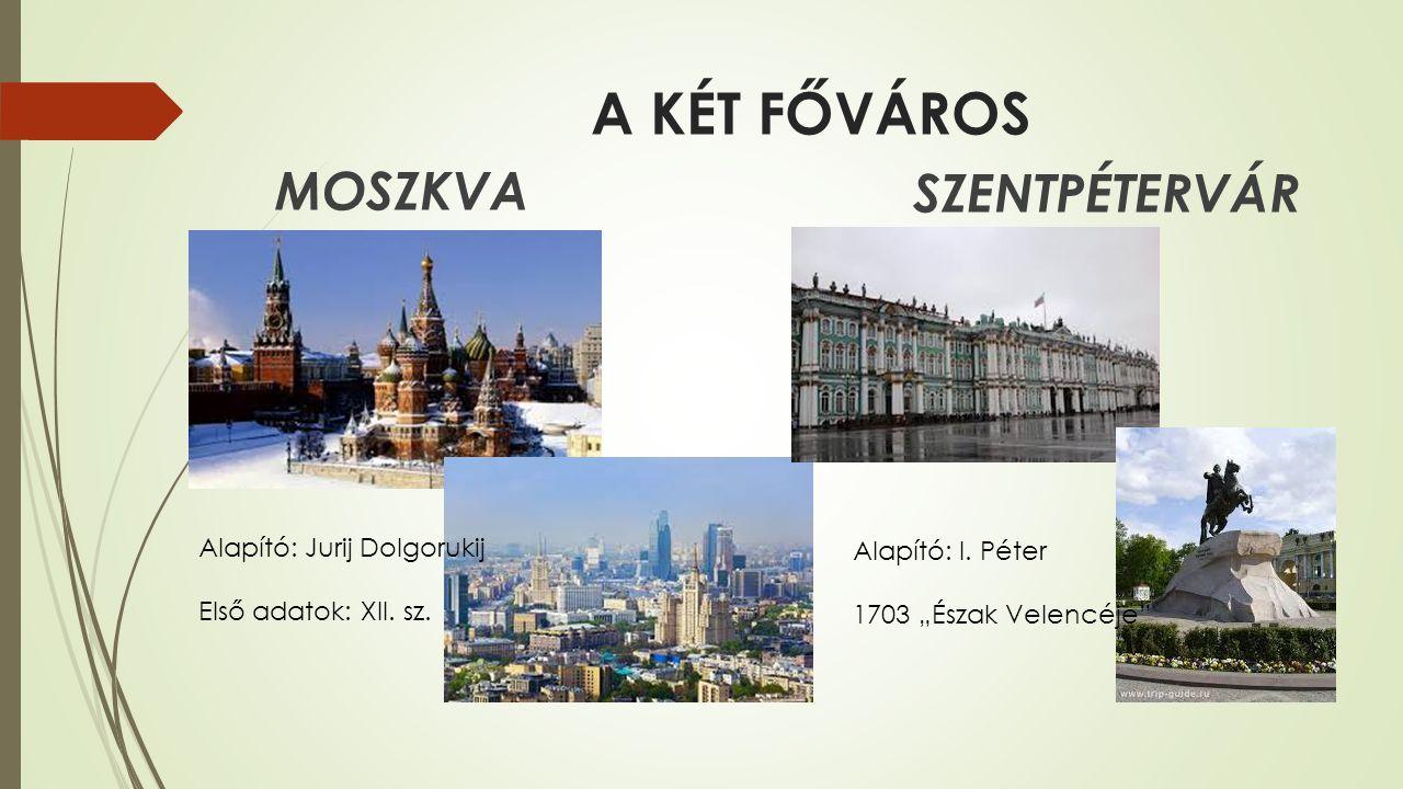 A KÉT FŐVÁROS MOSZKVA SZENTPÉTERVÁR Alapító: Jurij Dolgorukij