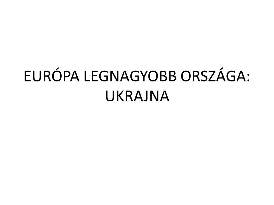 EURÓPA LEGNAGYOBB ORSZÁGA: UKRAJNA