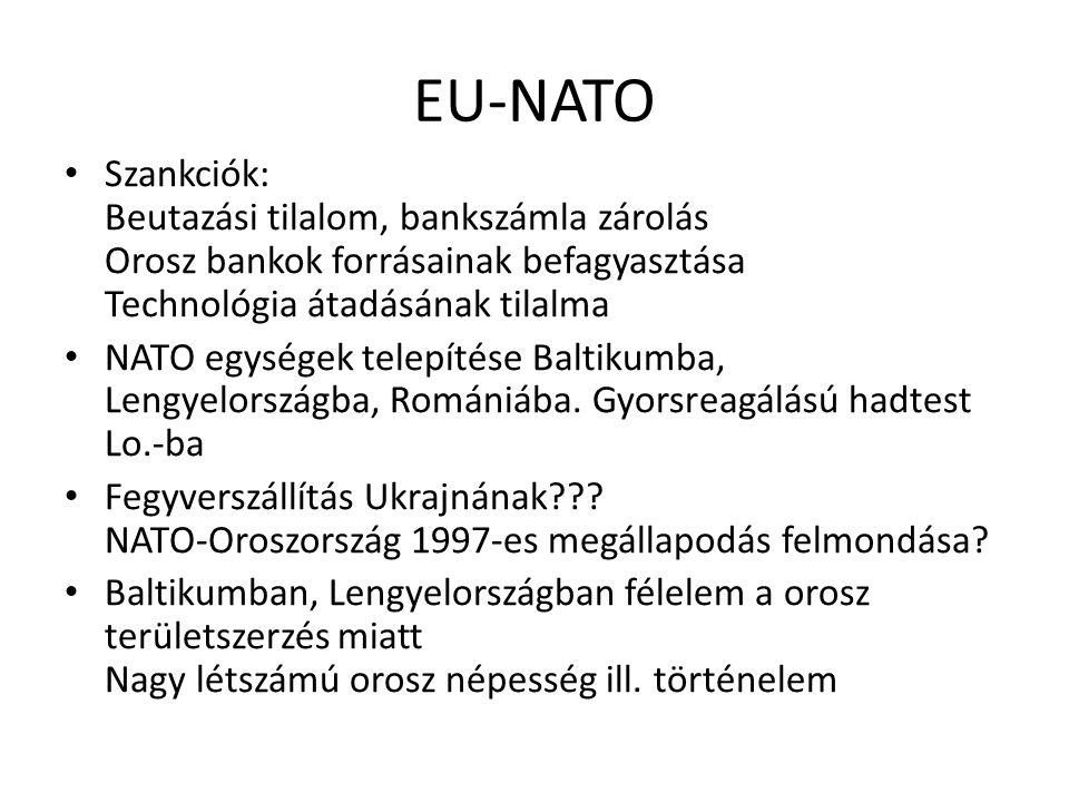 EU-NATO Szankciók: Beutazási tilalom, bankszámla zárolás Orosz bankok forrásainak befagyasztása Technológia átadásának tilalma.