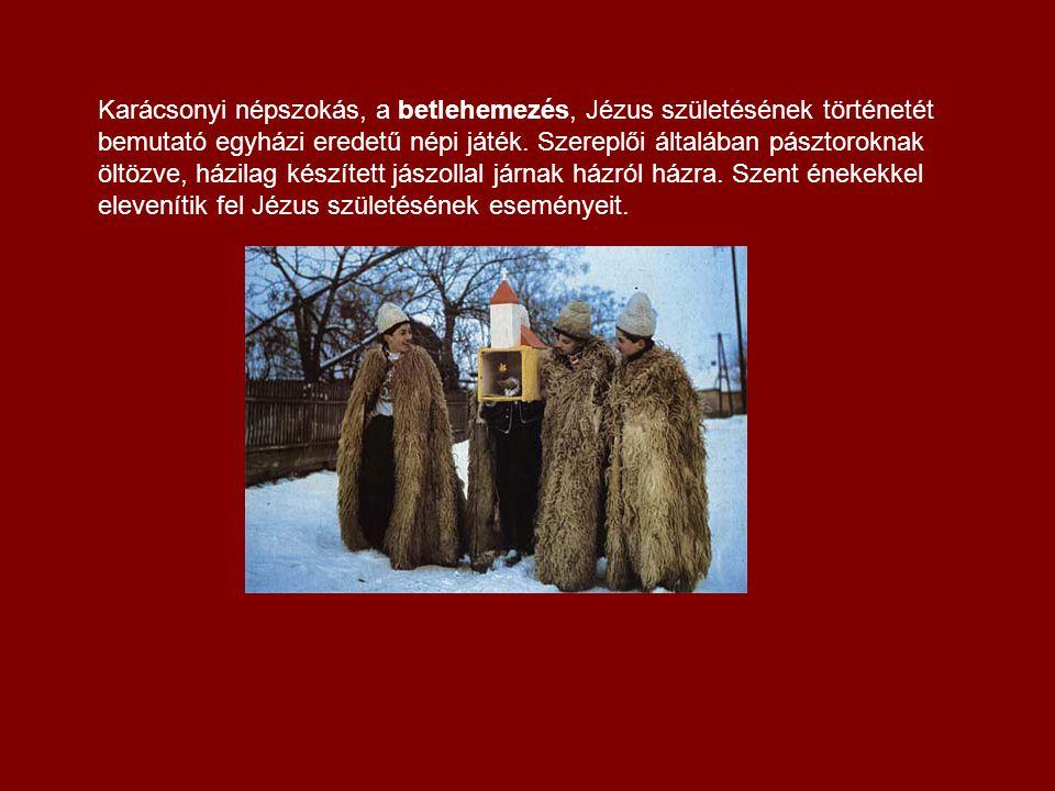 Karácsonyi népszokás, a betlehemezés, Jézus születésének történetét bemutató egyházi eredetű népi játék.