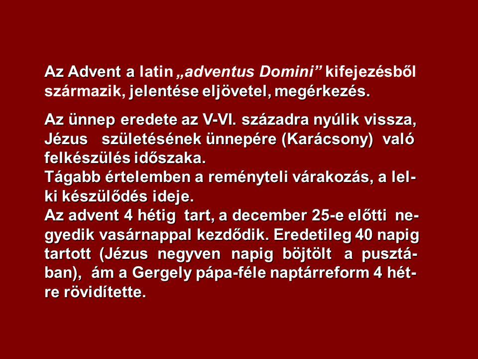 """Az Advent a latin """"adventus Domini kifejezésből származik, jelentése eljövetel, megérkezés."""