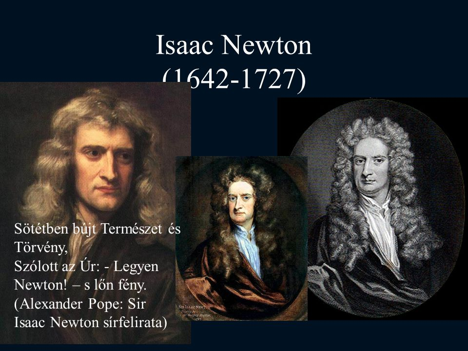 Isaac Newton (1642-1727) Sötétben bújt Természet és Törvény,