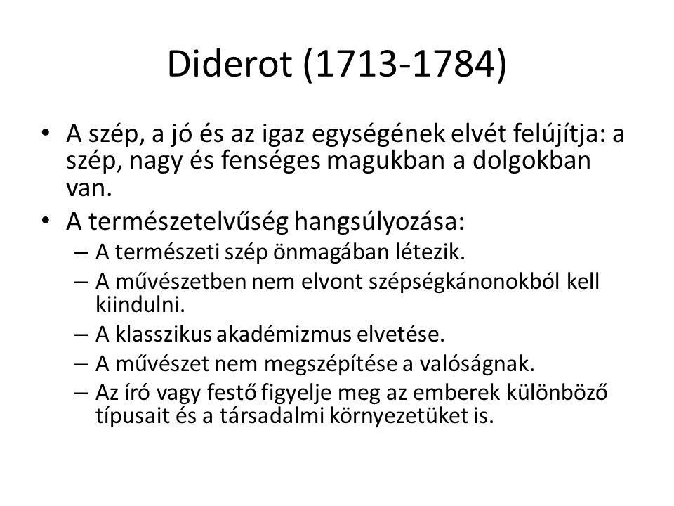 Diderot (1713-1784) A szép, a jó és az igaz egységének elvét felújítja: a szép, nagy és fenséges magukban a dolgokban van.