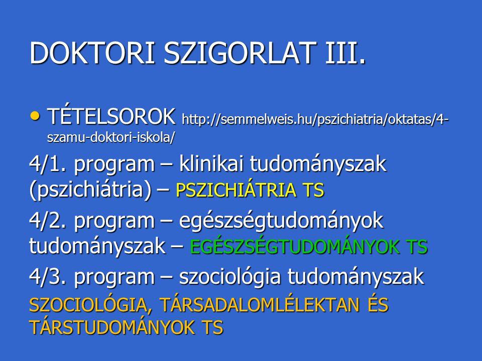 DOKTORI SZIGORLAT III. TÉTELSOROK http://semmelweis.hu/pszichiatria/oktatas/4-szamu-doktori-iskola/