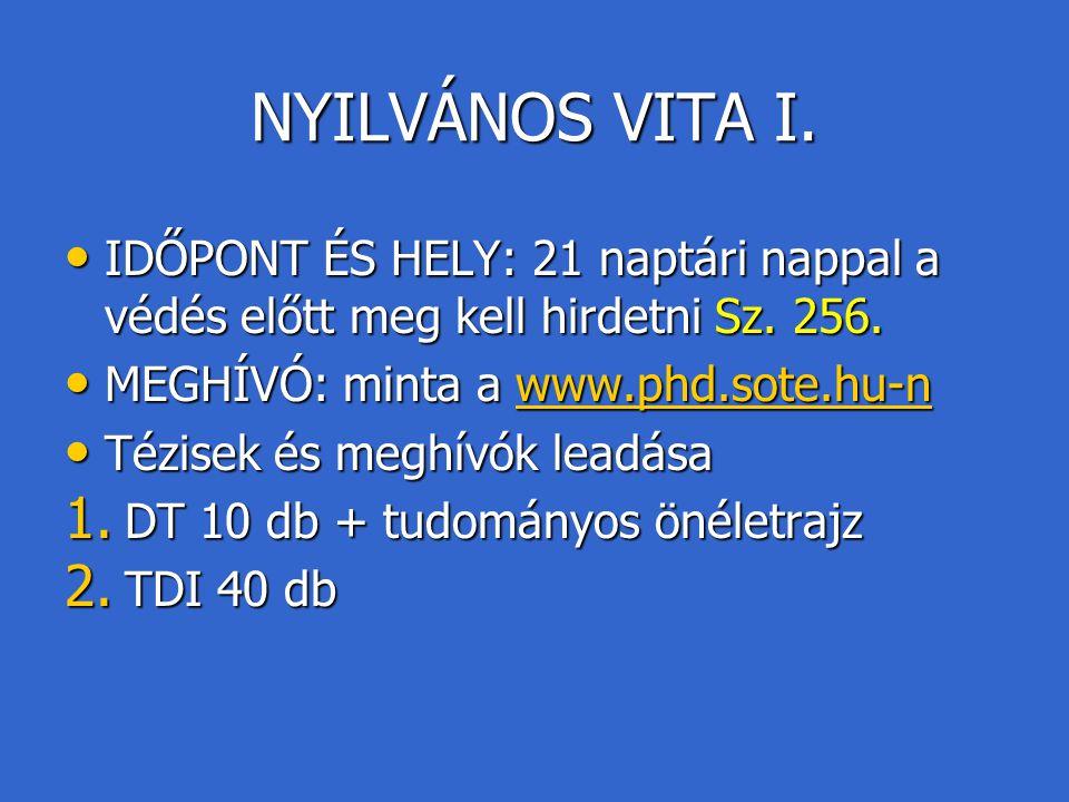 NYILVÁNOS VITA I. IDŐPONT ÉS HELY: 21 naptári nappal a védés előtt meg kell hirdetni Sz. 256. MEGHÍVÓ: minta a www.phd.sote.hu-n.