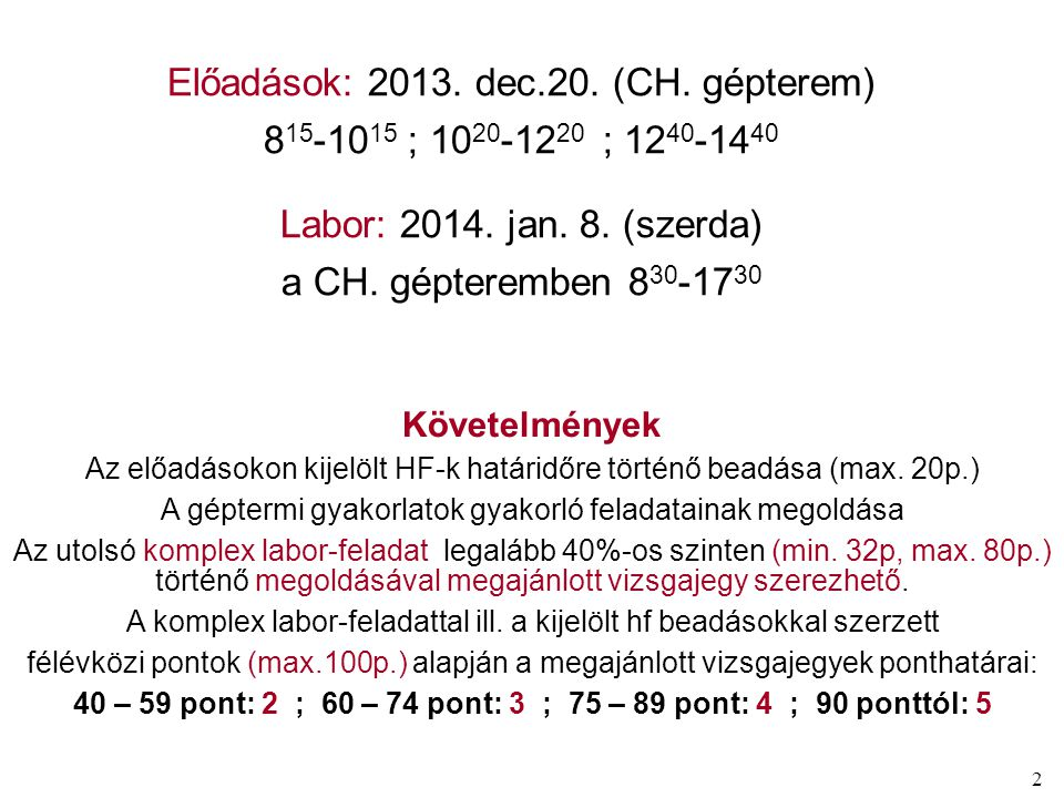 40 – 59 pont: 2 ; 60 – 74 pont: 3 ; 75 – 89 pont: 4 ; 90 ponttól: 5