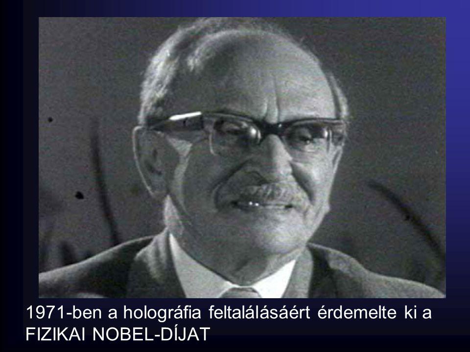 1971-ben a holográfia feltalálásáért érdemelte ki a FIZIKAI NOBEL-DÍJAT