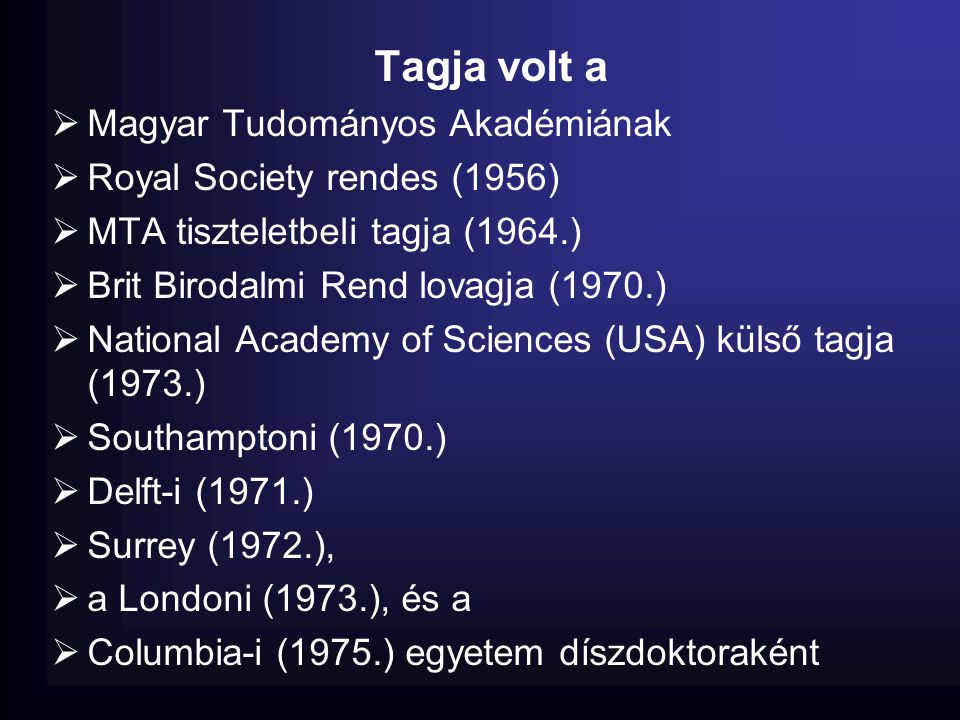 Tagja volt a Magyar Tudományos Akadémiának Royal Society rendes (1956)