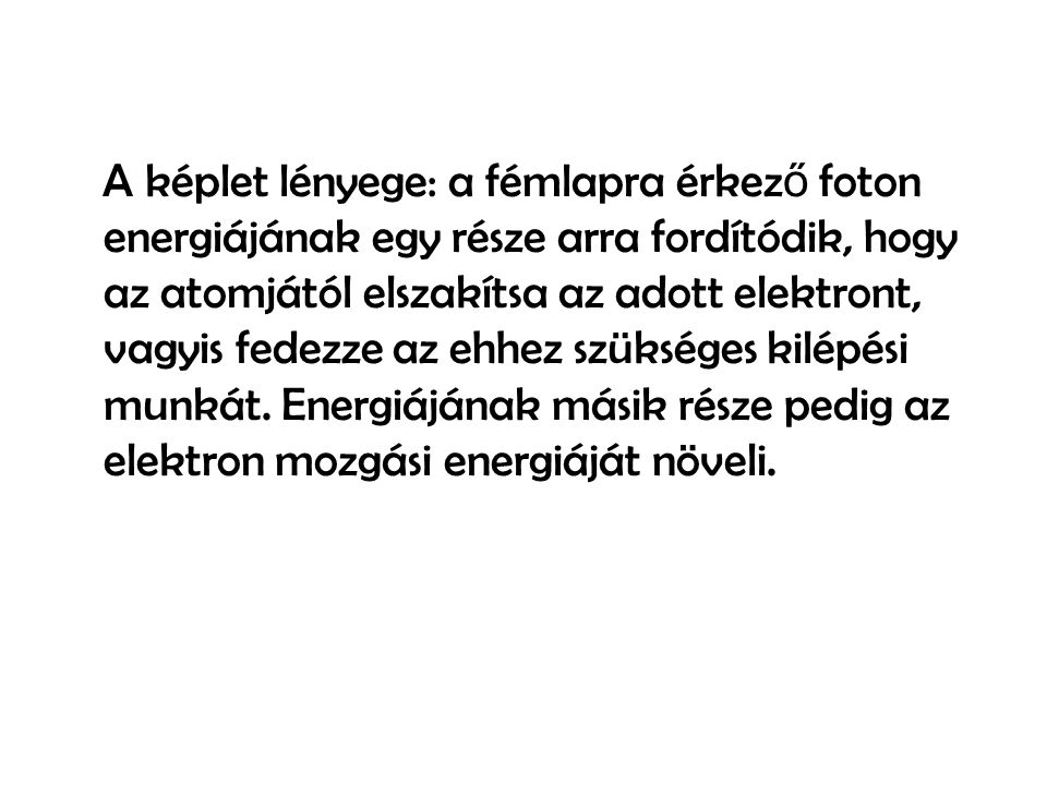 A képlet lényege: a fémlapra érkező foton energiájának egy része arra fordítódik, hogy az atomjától elszakítsa az adott elektront, vagyis fedezze az ehhez szükséges kilépési munkát.