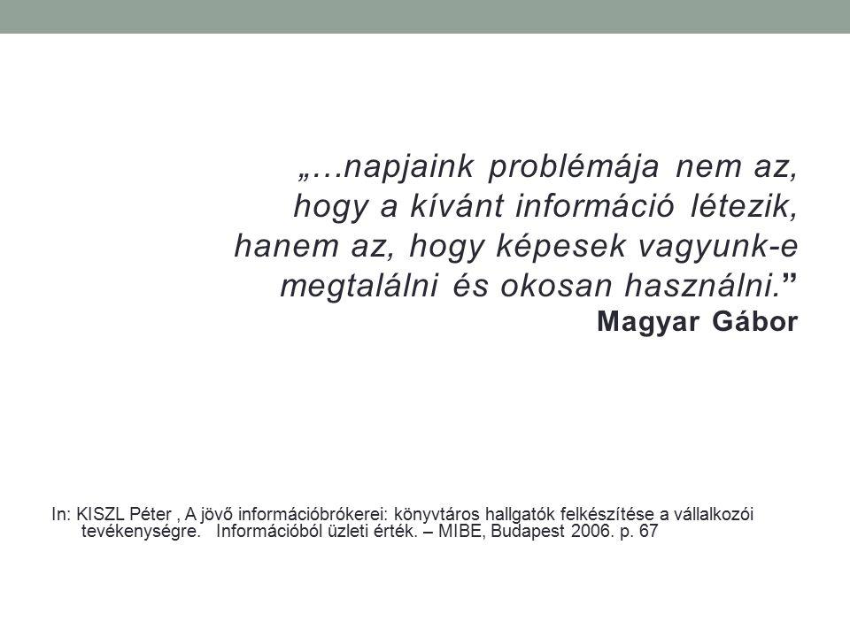 """""""…napjaink problémája nem az, hogy a kívánt információ létezik,"""