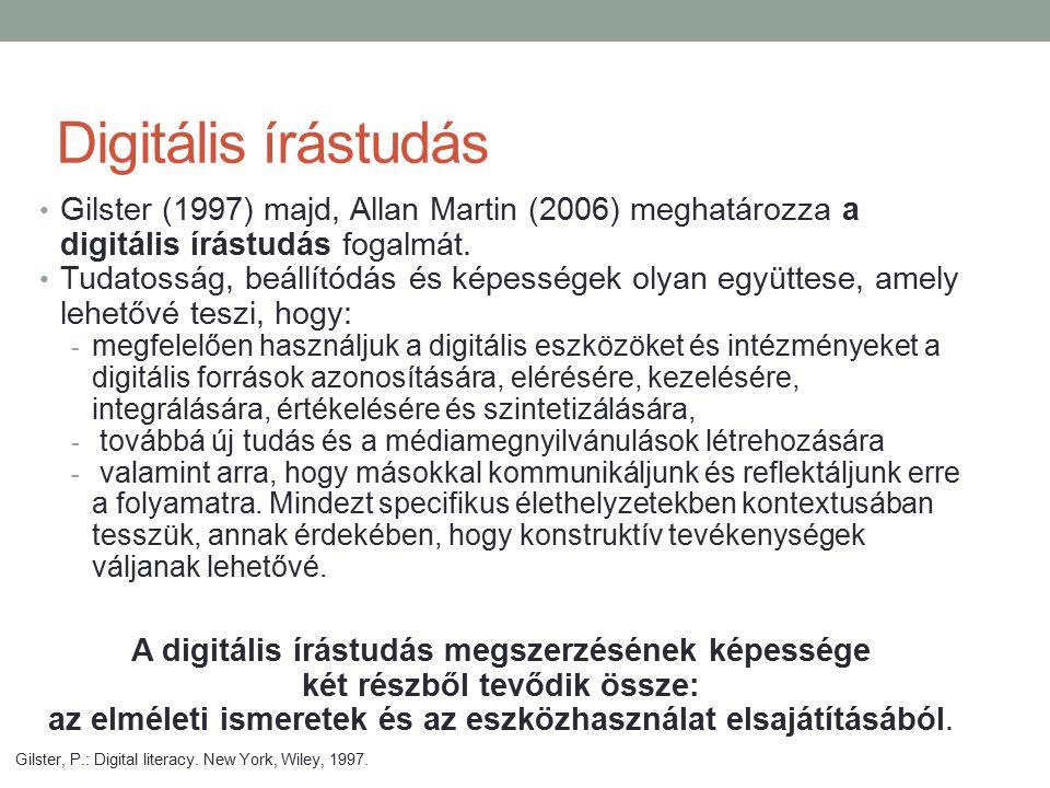 Digitális írástudás Gilster (1997) majd, Allan Martin (2006) meghatározza a digitális írástudás fogalmát.