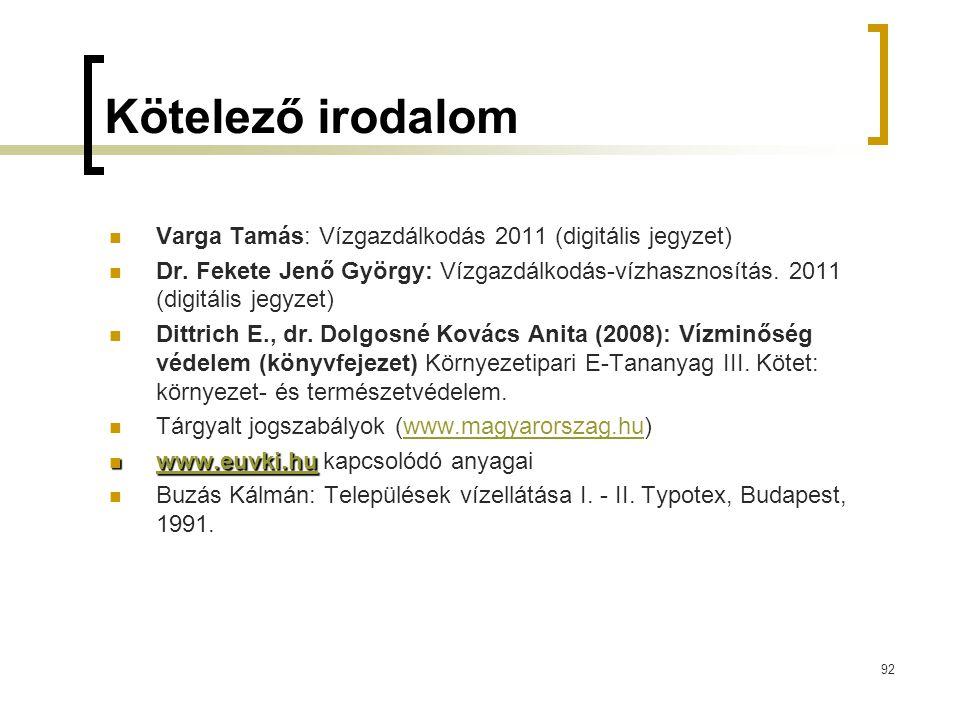 Kötelező irodalom Varga Tamás: Vízgazdálkodás 2011 (digitális jegyzet)