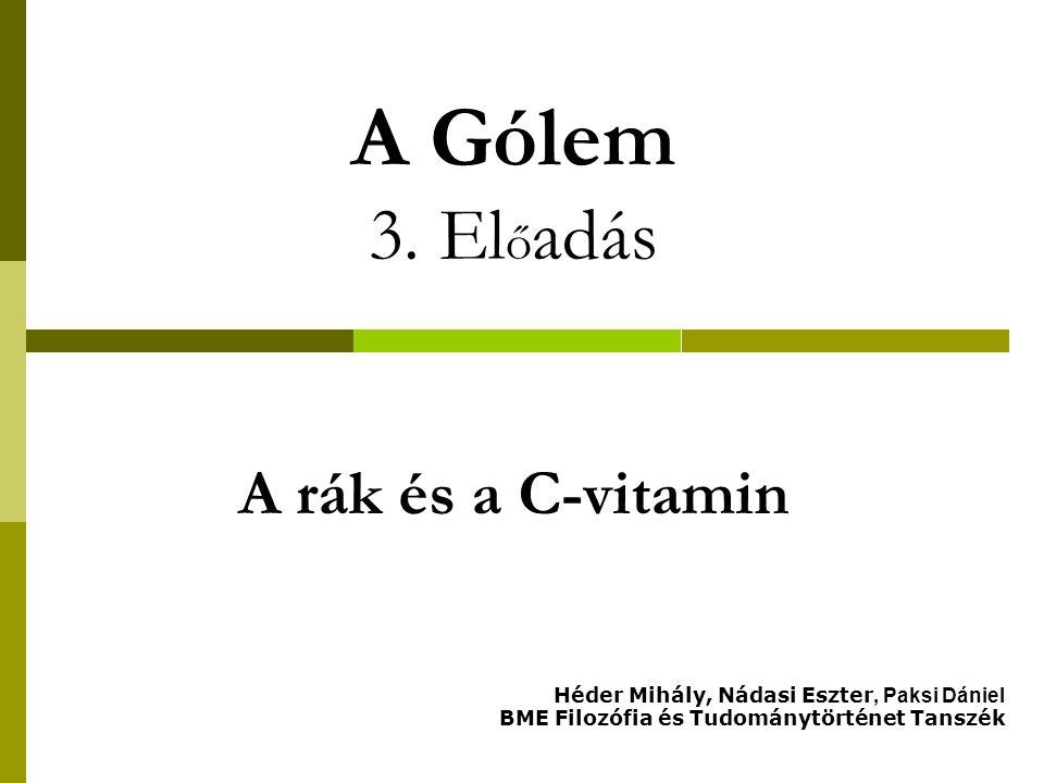 A Gólem 3. Előadás A rák és a C-vitamin