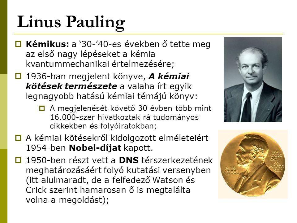 Linus Pauling Kémikus: a '30-'40-es években ő tette meg az első nagy lépéseket a kémia kvantummechanikai értelmezésére;
