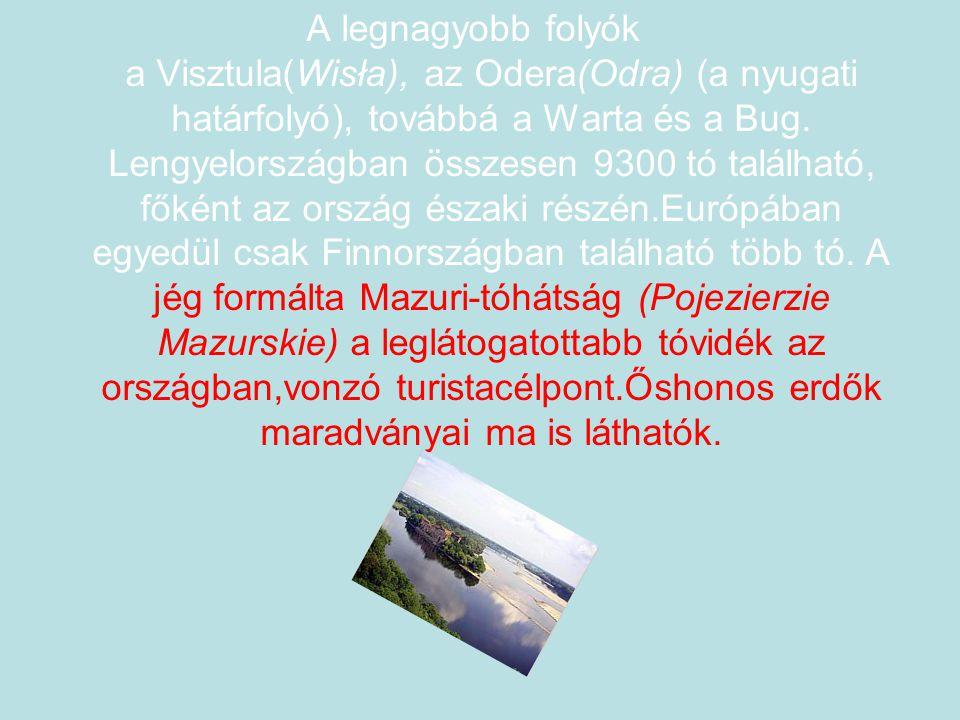 A legnagyobb folyók a Visztula(Wisła), az Odera(Odra) (a nyugati határfolyó), továbbá a Warta és a Bug.