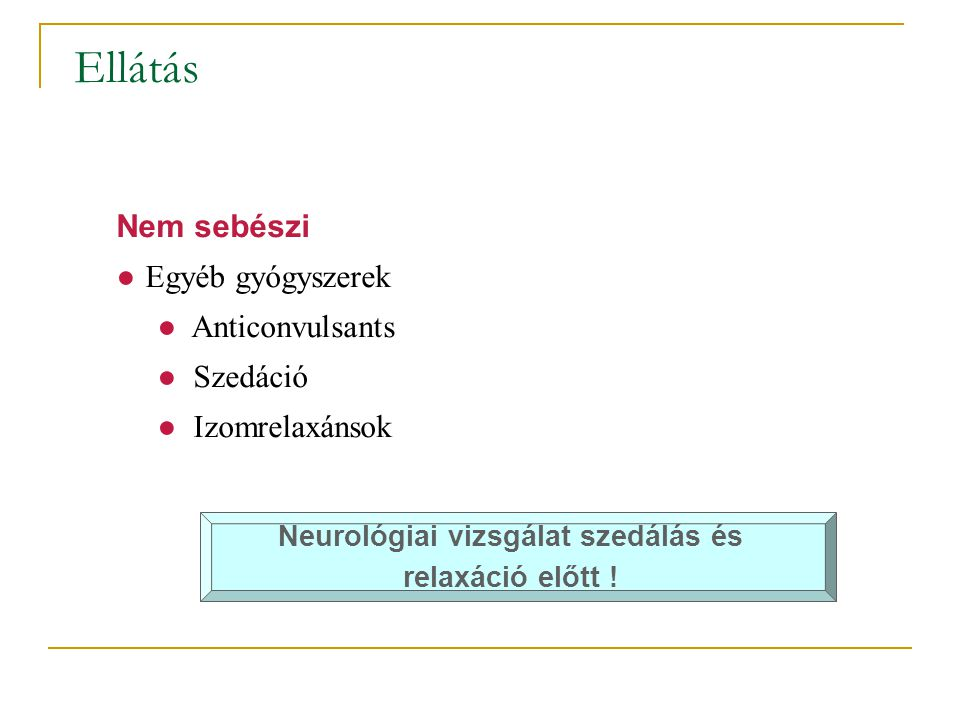 Neurológiai vizsgálat szedálás és relaxáció előtt !