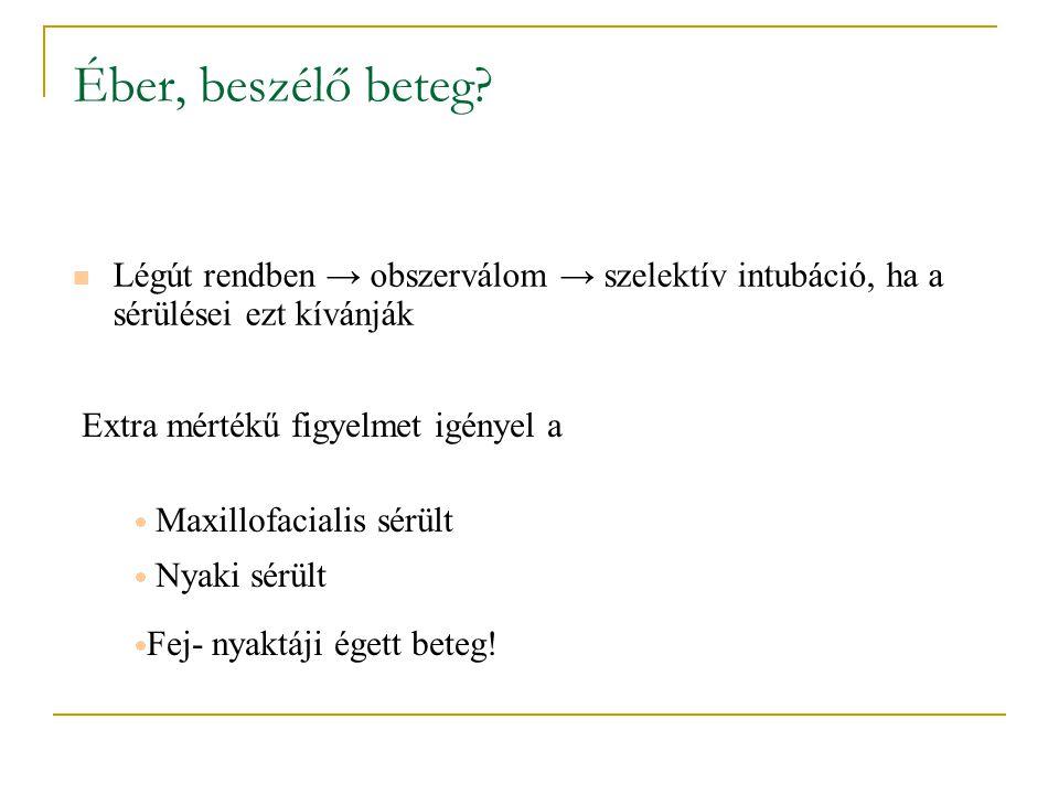 Éber, beszélő beteg Légút rendben → obszerválom → szelektív intubáció, ha a sérülései ezt kívánják.