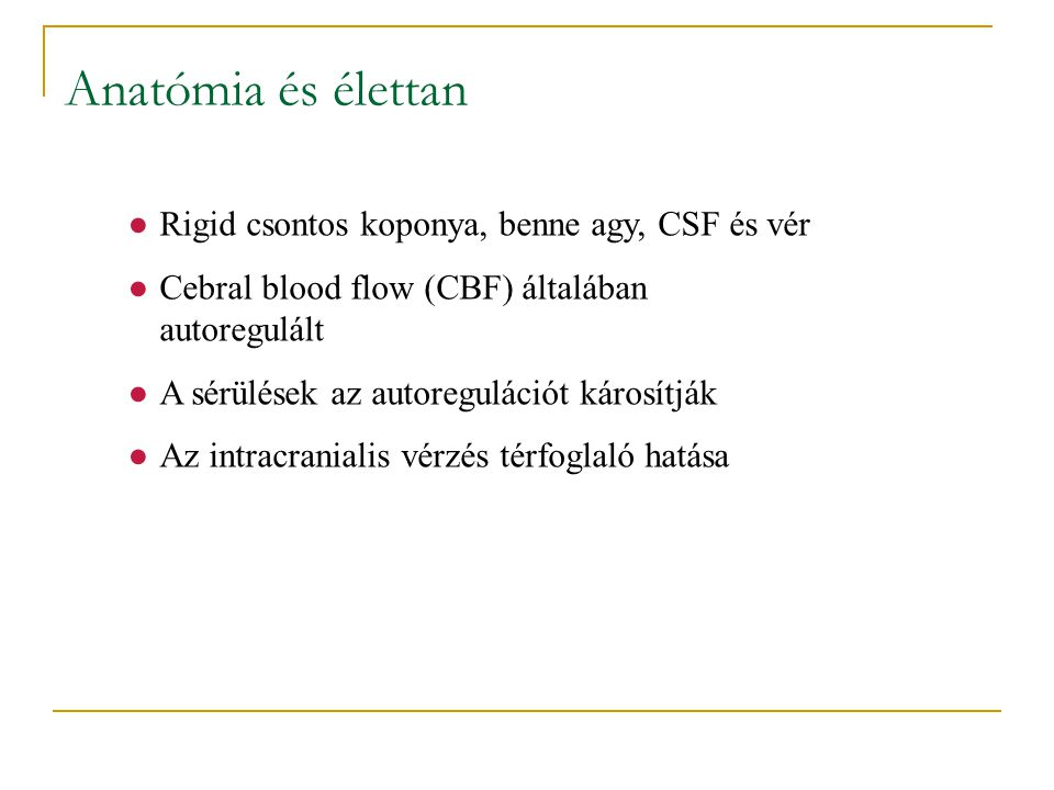 Anatómia és élettan Rigid csontos koponya, benne agy, CSF és vér