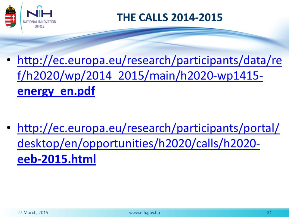 THE CALLS 2014-2015 http://ec.europa.eu/research/participants/data/ref/h2020/wp/2014_2015/main/h2020-wp1415-energy_en.pdf.