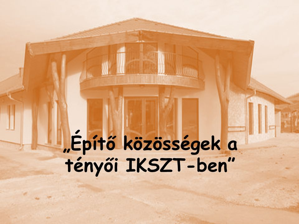 """""""Építő közösségek a tényői IKSZT-ben"""