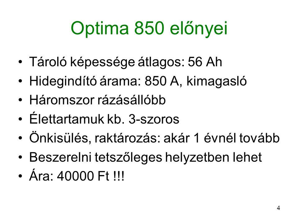 Optima 850 előnyei Tároló képessége átlagos: 56 Ah