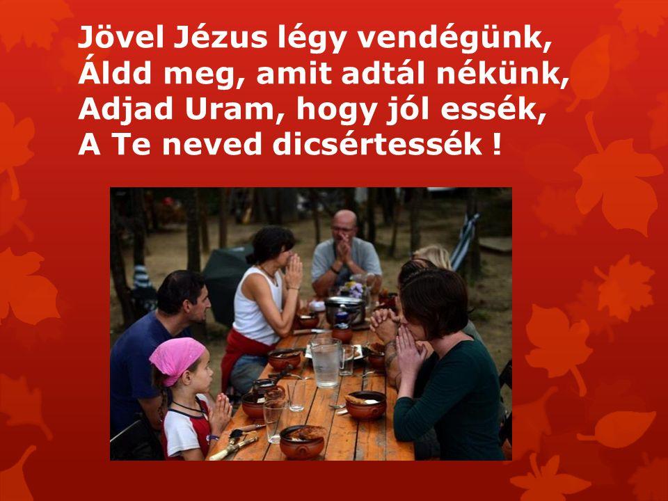 Jövel Jézus légy vendégünk,