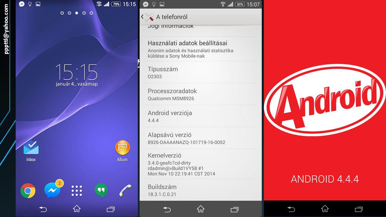 Az operációs rendszer pppttl@yahoo.com Android 4.4.4 Kit-Kat